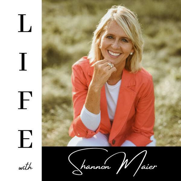 LIFE with Shannon Maier Podcast Artwork Image