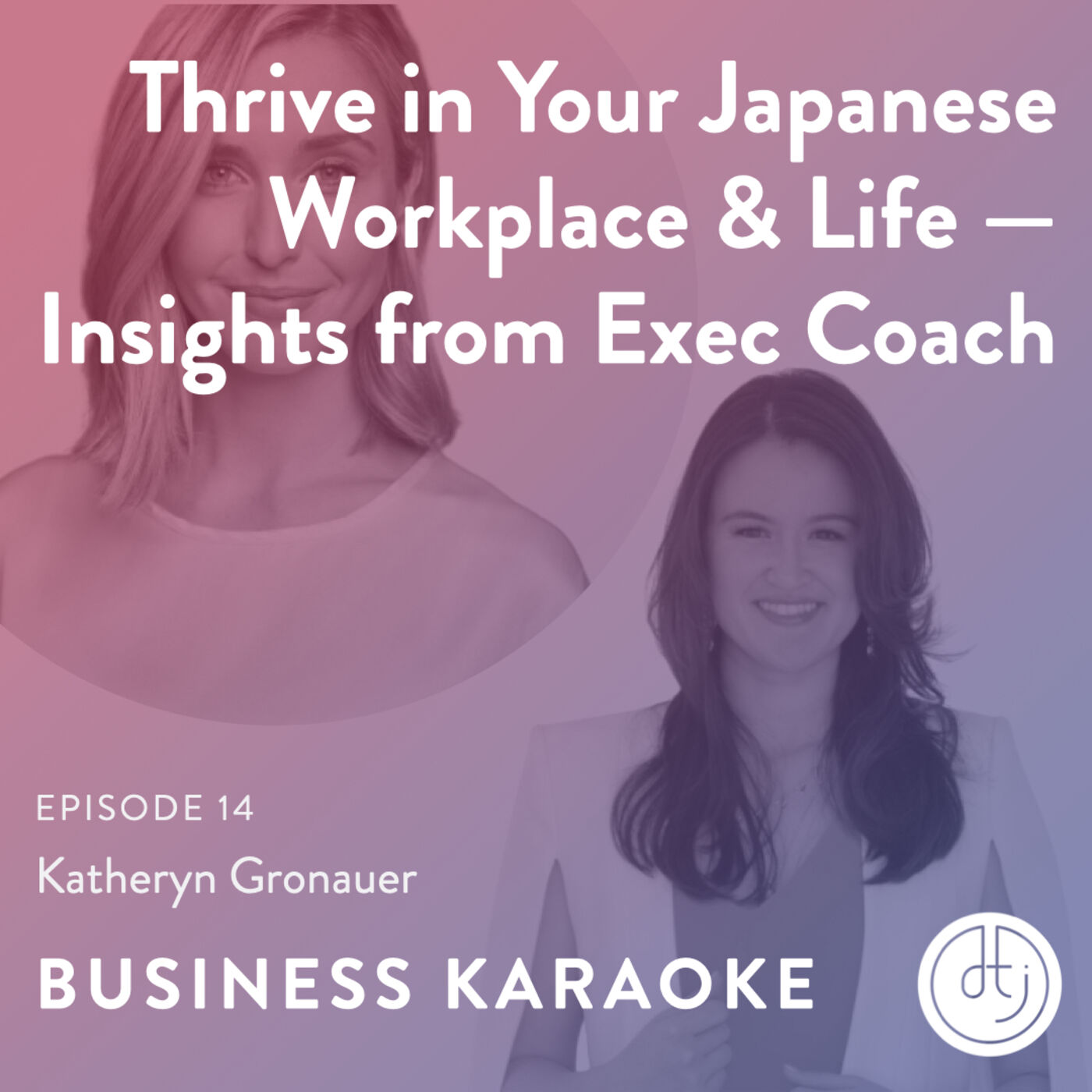 Ep. 14: Thrive in Your Japanese Workplace & Life —  Insights from Exec Coach, Katheryn Gronauer