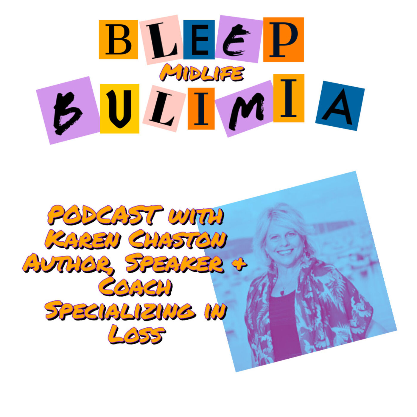 Bleep Bulimia Episode 57 with Karen Chaston Author, Speaker and Coach Specializing in Loss on Shame and Vibration