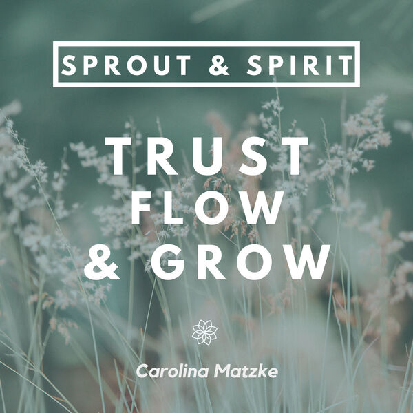 Sprout & Spirit - Trust, Flow & Grow | Your podcast about mindfulness, self-development & health Podcast Artwork Image