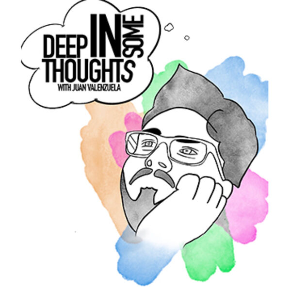 Deep In Some Thoughts with Juan Valenzuela Podcast Artwork Image