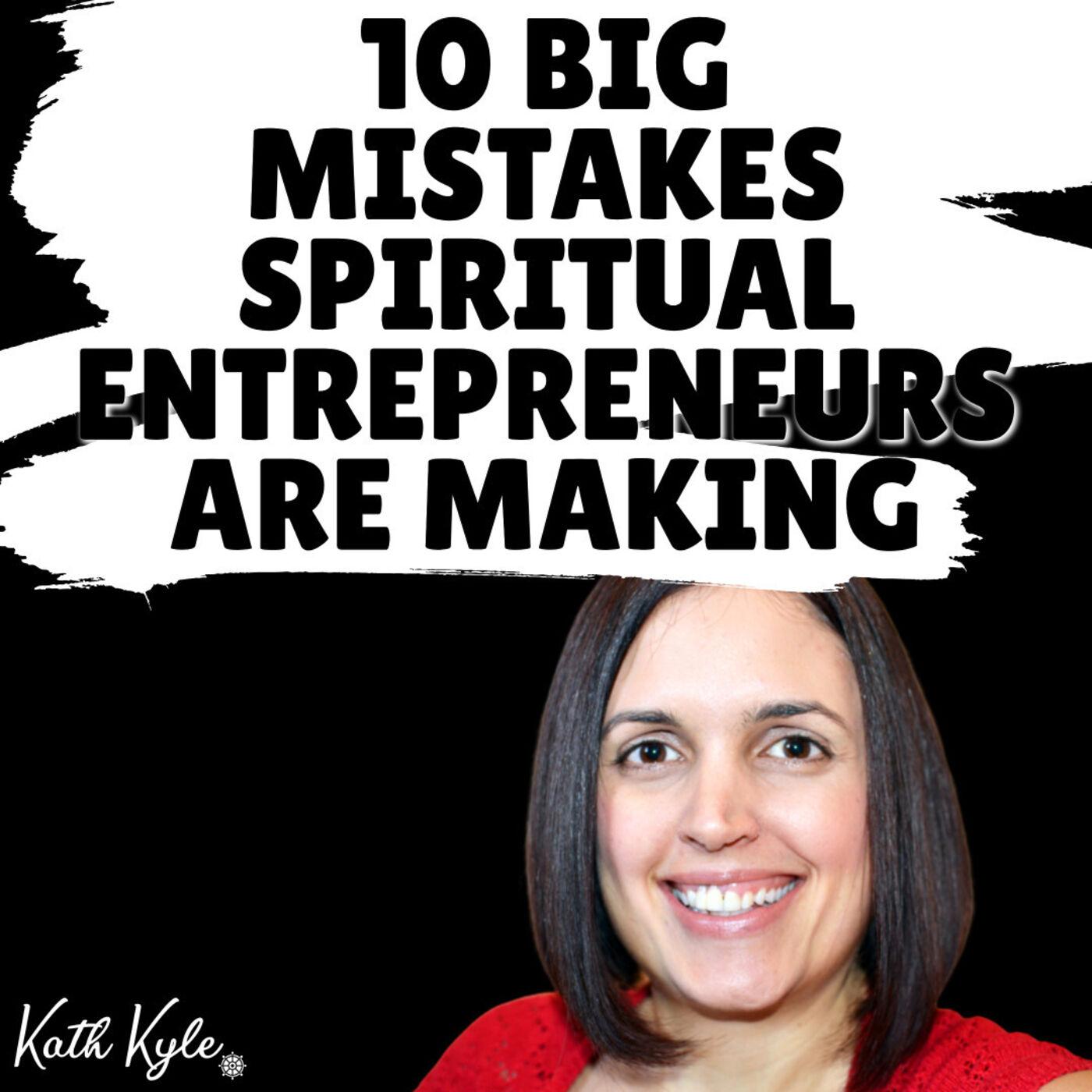 10 BIG Mistakes Spiritual Entrepreneurs Are Making