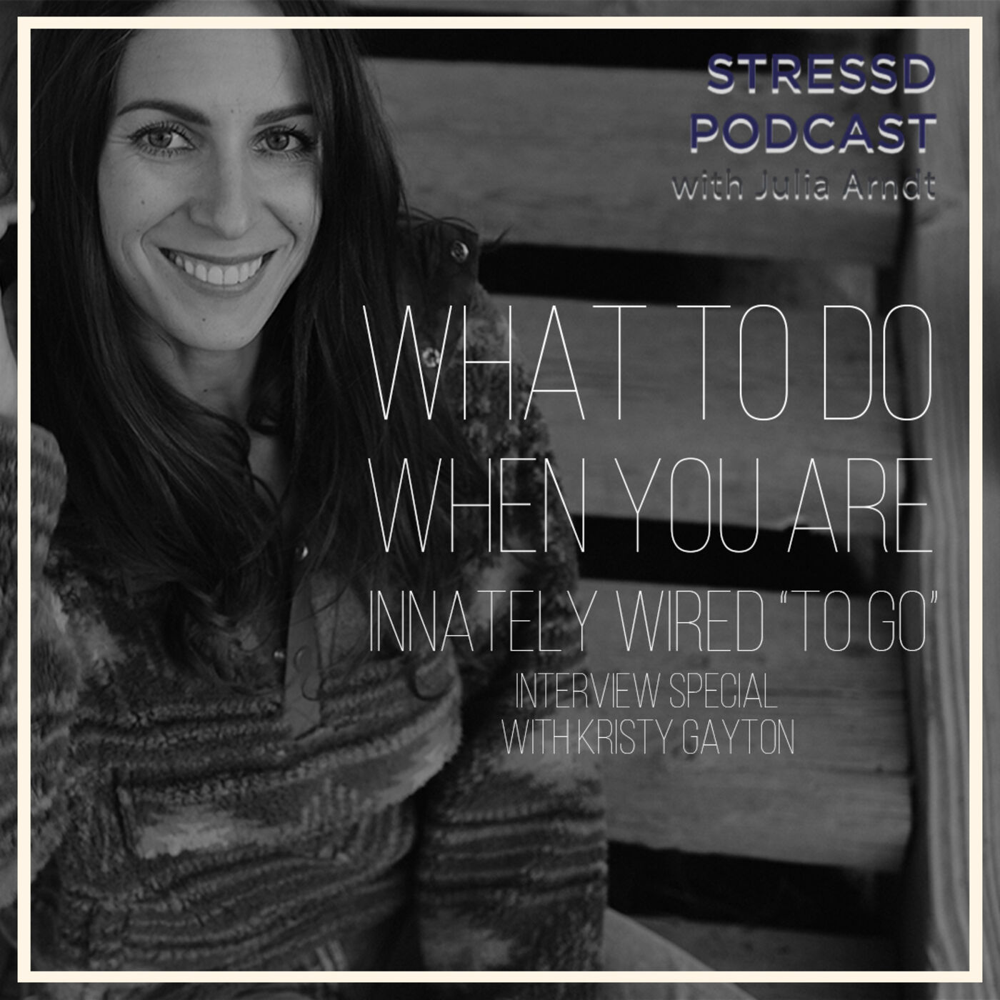 """What To Do When You Are Innately Wired """"To Go"""" [INTERVIEW]"""