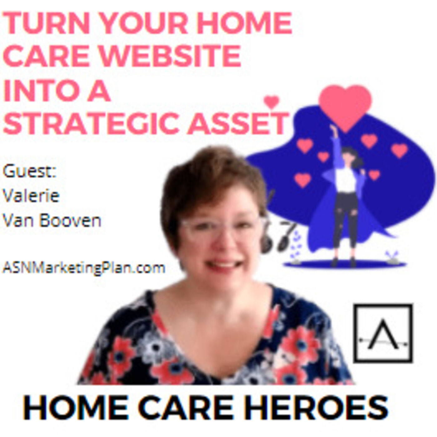 Turn your home care website into a strategic asset (with Valerie Van Booven)