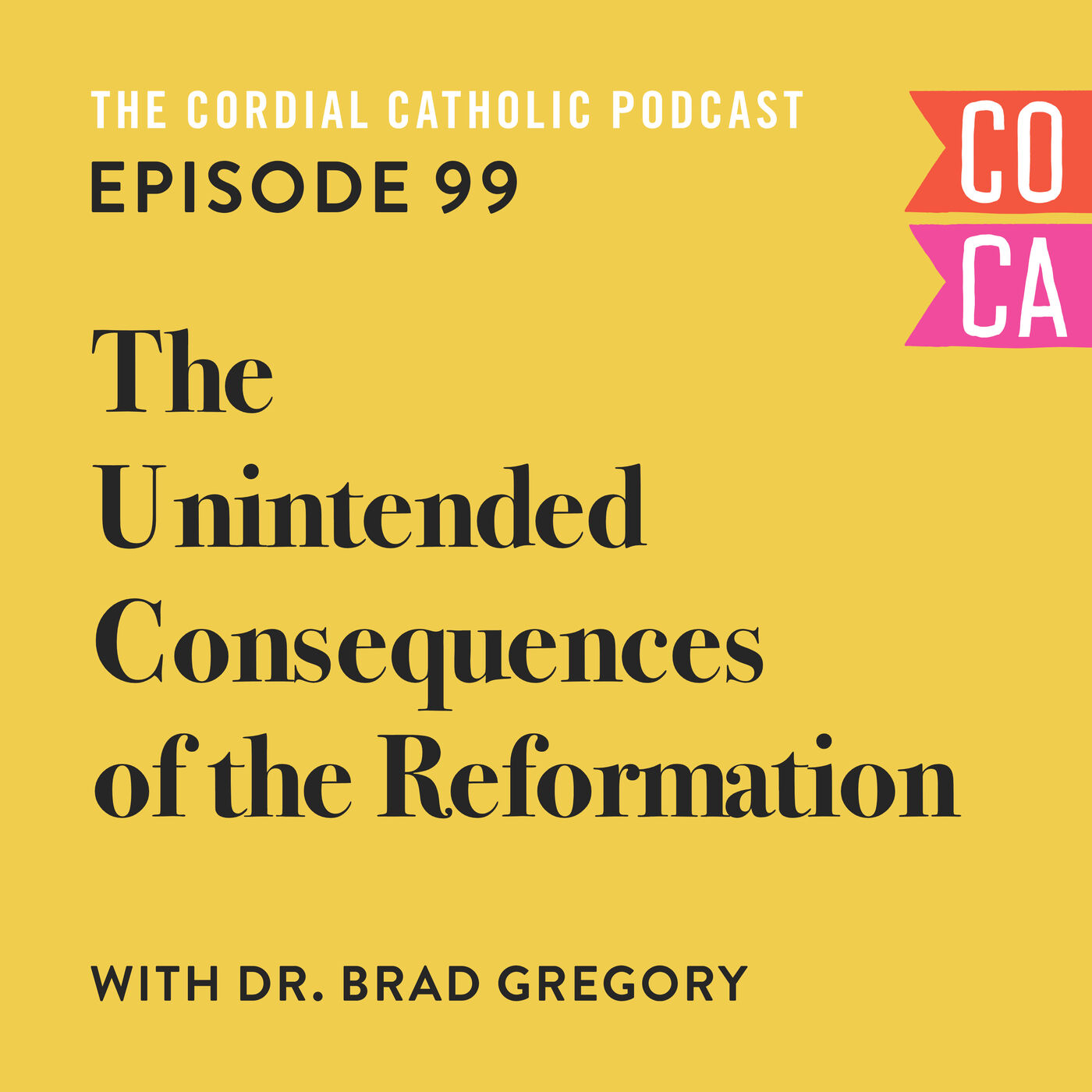 099: The Unintended Consequences of the Reformation (w/ Dr. Brad Gregory)