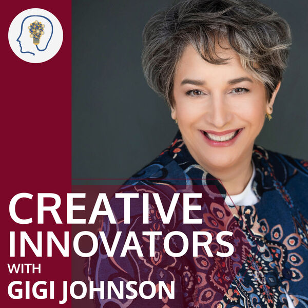 Creative Innovators with Gigi Johnson Podcast Artwork Image