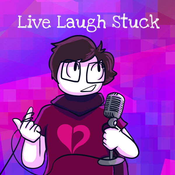 Live, Laugh, Stuck Podcast Artwork Image