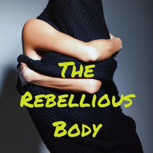 The Rebellious Body Podcast Artwork Image