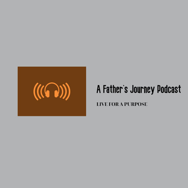 A Father's Journey Podcast Podcast Artwork Image