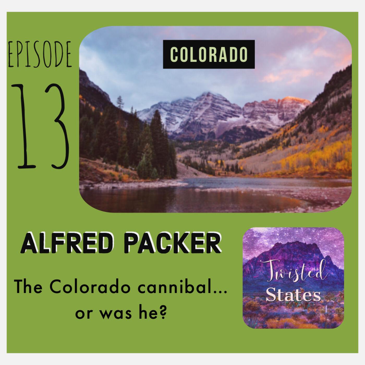 Episode 13 Colorado Alferd Packer The Colorado Cannibal
