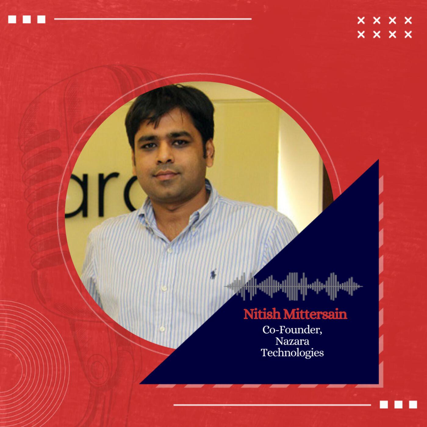 Nitish Mittersain on building Nazara Technologies, a 5000 Crore Gaming company
