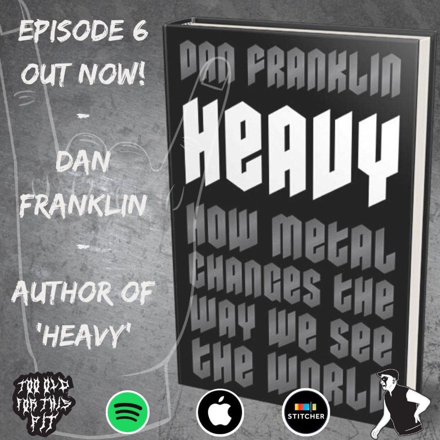 Episode 6 - Dan Franklin (Author of 'Heavy')