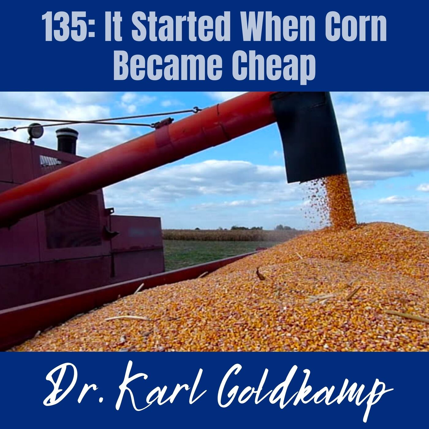 135: It Started When Corn Became Cheap