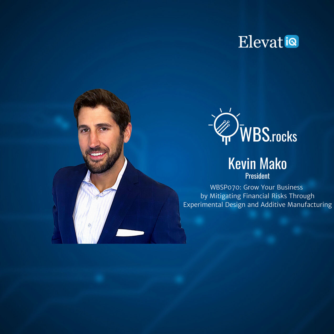 WBSP070: Grow Your Business by Mitigating Financial Risks Through Experimental Design and Additive Manufacturing w/ Kevin Mako