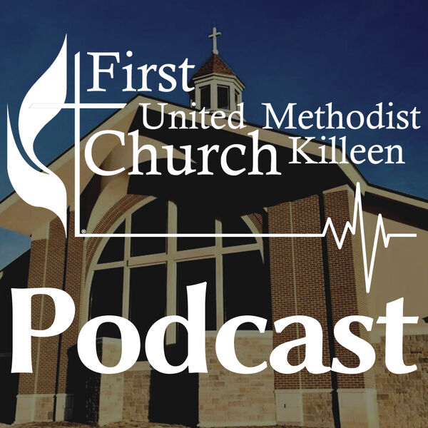 FUMC Killeen Podcast Podcast Artwork Image