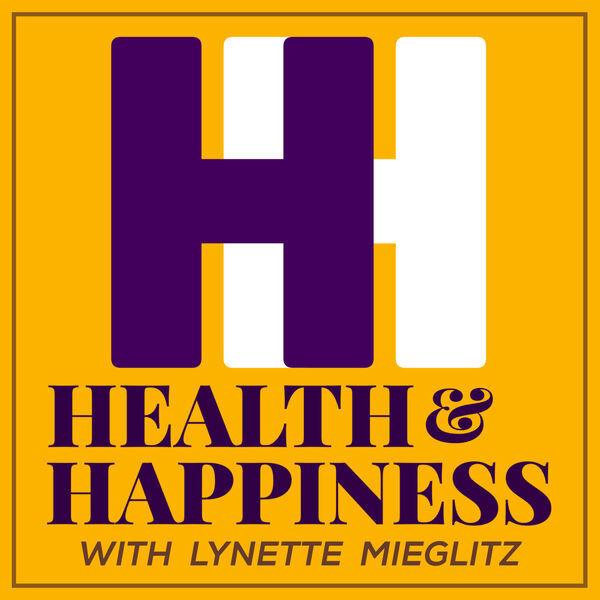 HEALTH & HAPPINESS with Lynette Mieglitz Podcast Artwork Image