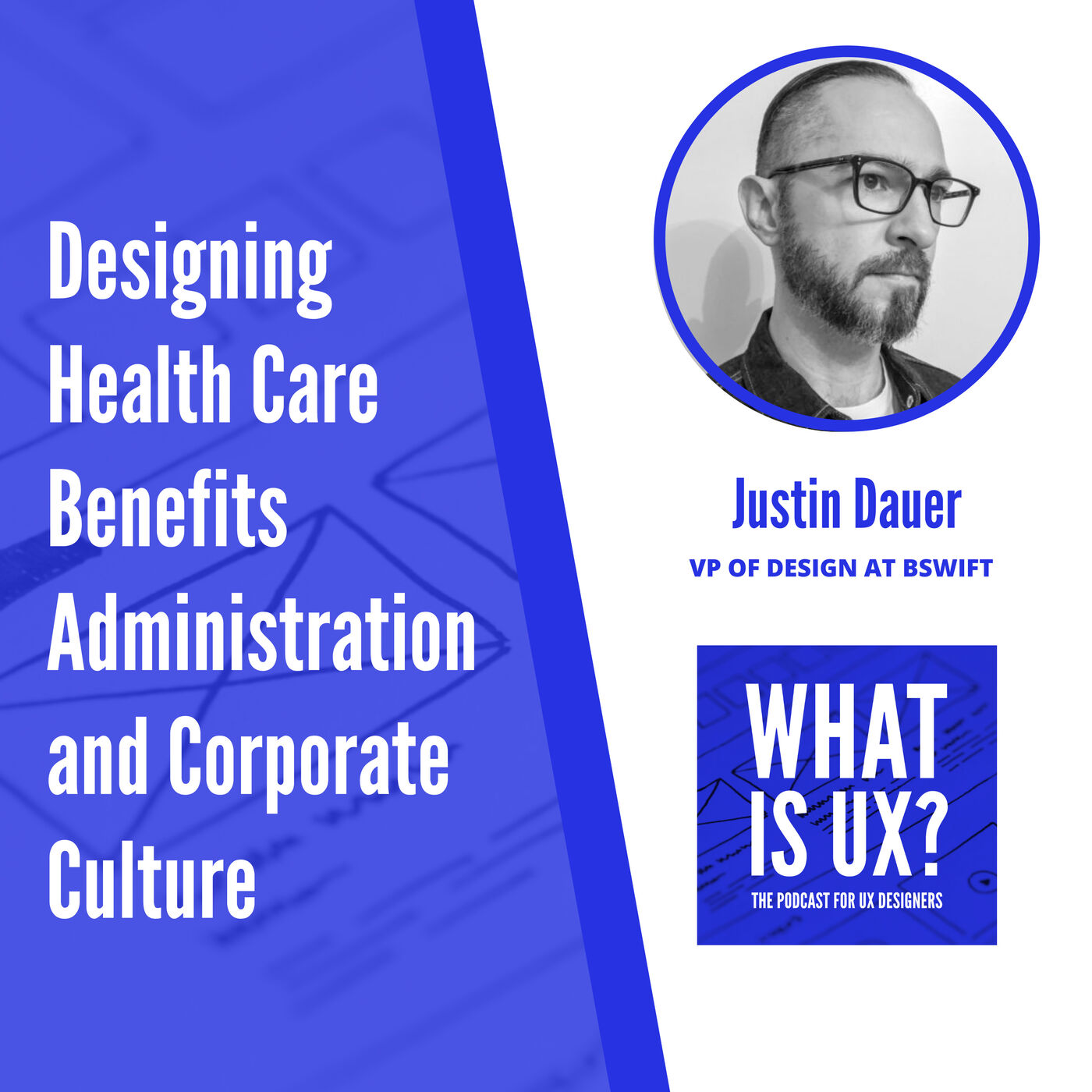 S1E9 Designing Health Care Benefits Administration and Corporate Culture with Justin Dauer, VP of Design at bswift