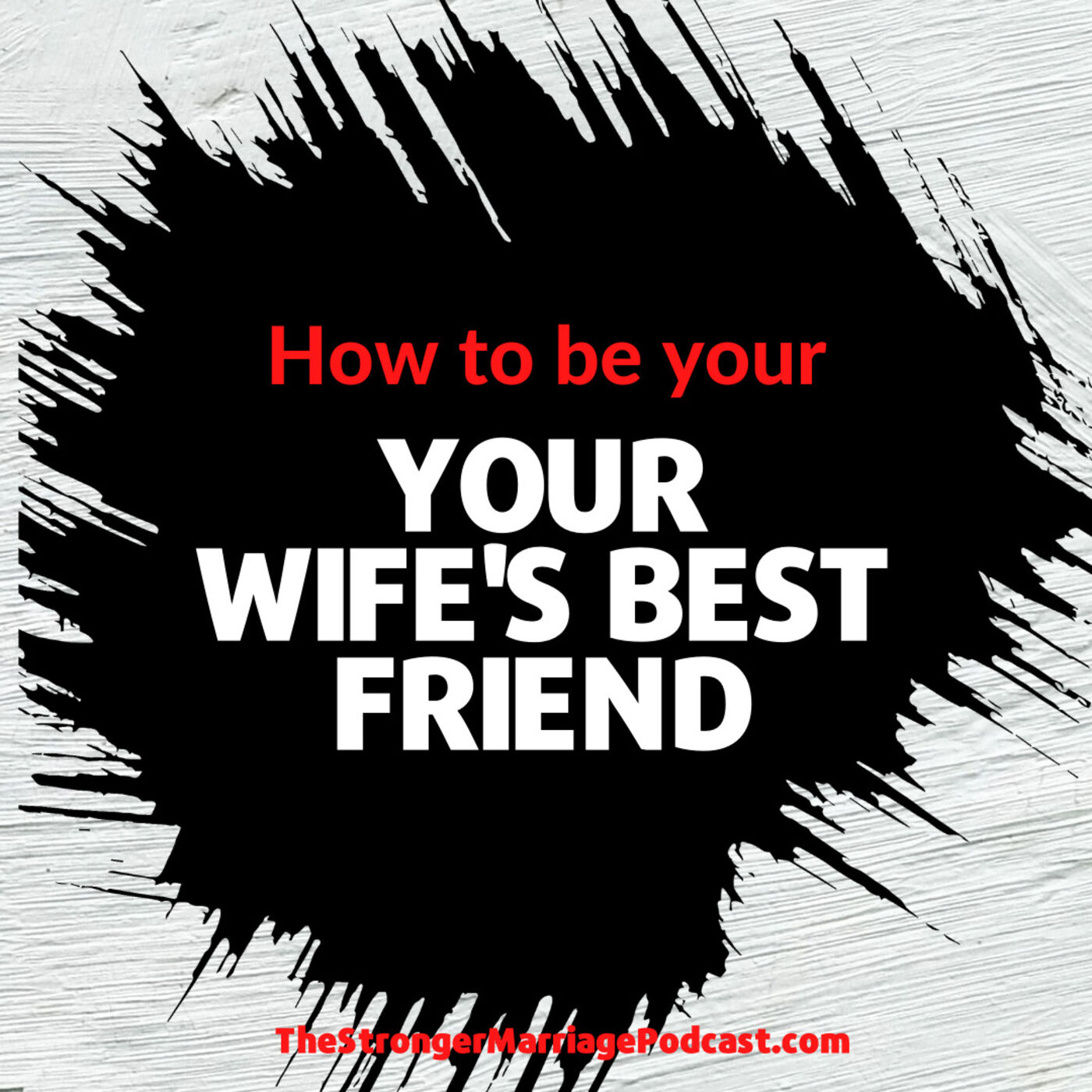 How to be Your Wife's BEST FRIEND
