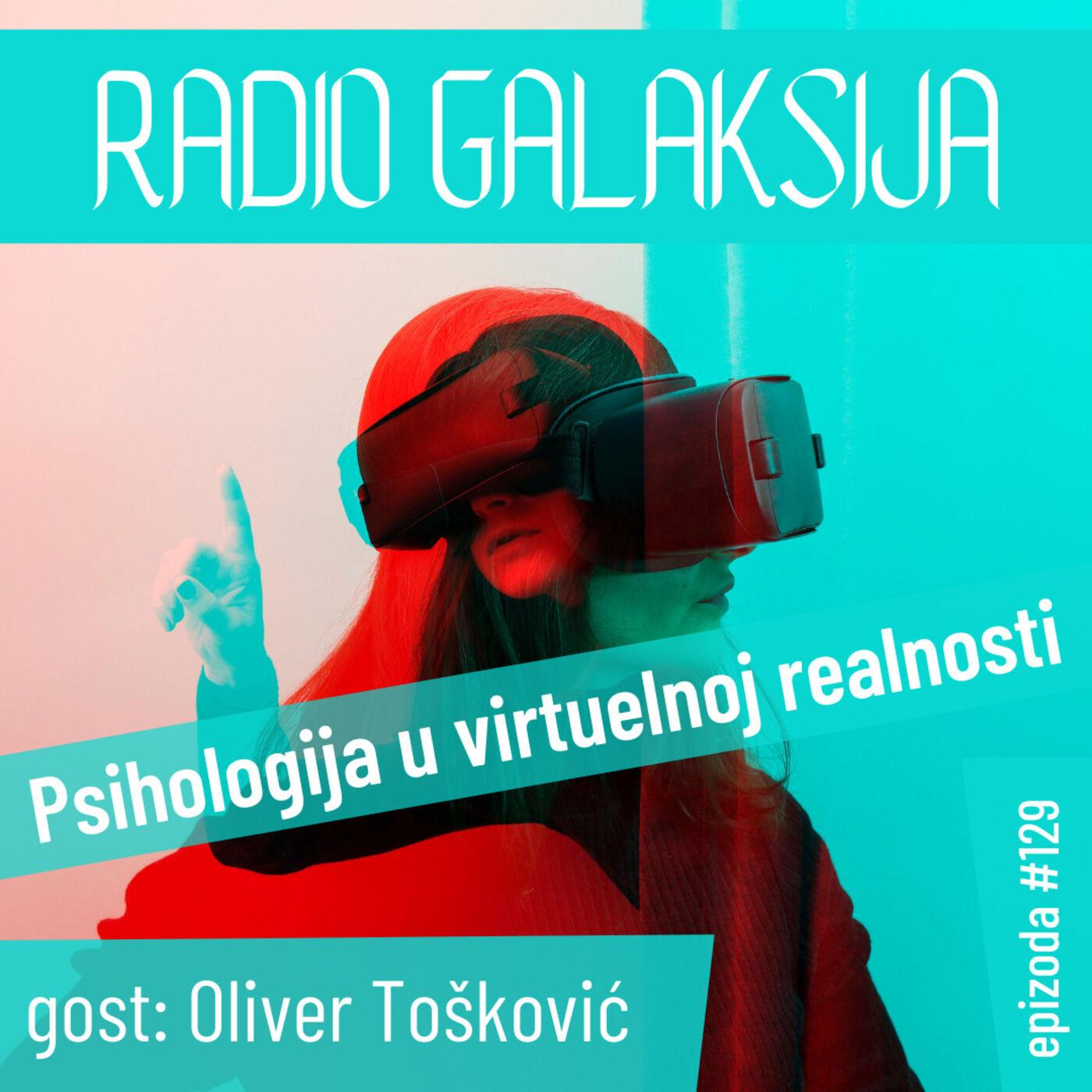 Radio Galaksija #129: Psihologija u virtuelnoj realnosti (gost: prof. dr Oliver Tošković) [08-06-2021]
