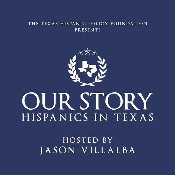 Texas Hispanic Policy Foundation:  Our Story, Hispanics in Texas Podcast Artwork Image