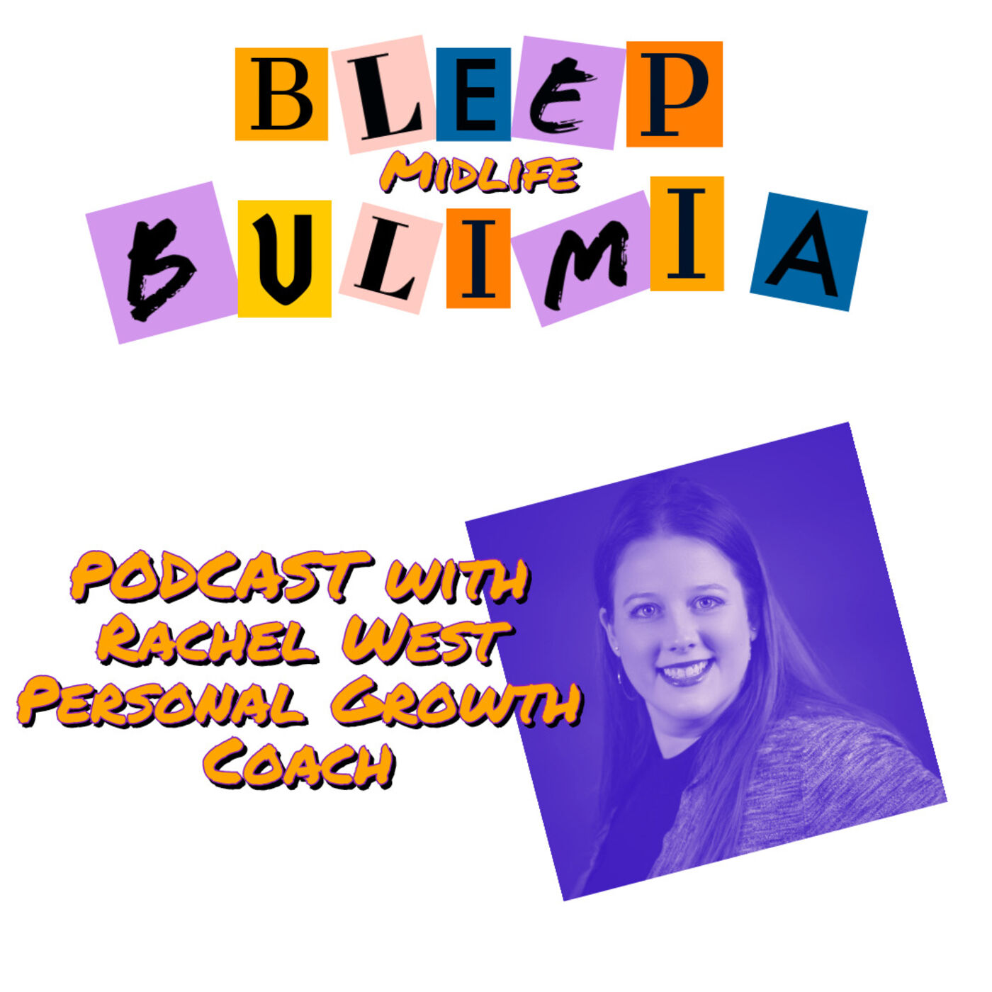 Bleep Bulimia Episode 55 with Rachel West Personal Growth Coach