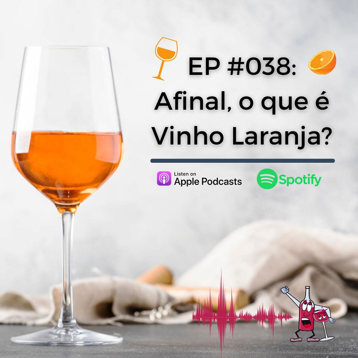EP #038 - Afinal, o que é o Vinho Laranja?