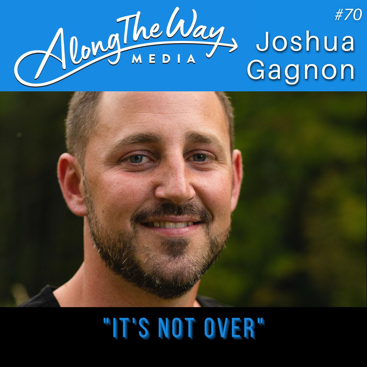 """It's Not Over"" - Josh Gagnon AlongTheWay 70"