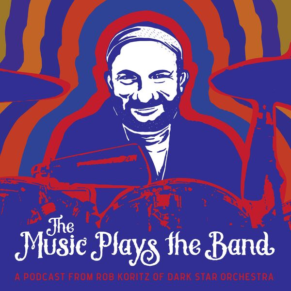 The Music Plays the Band w/ Rob Koritz of Dark Star Orchestra Podcast Artwork Image