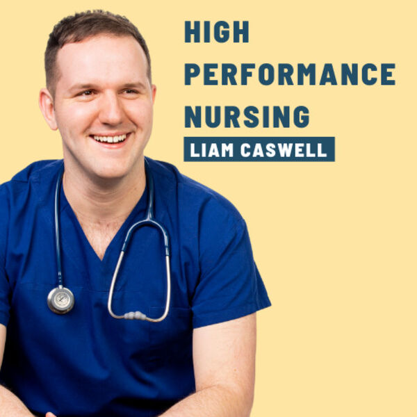 High Performance Nursing with Liam Caswell Podcast Artwork Image
