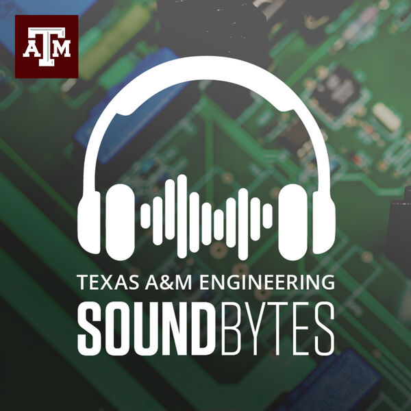 Texas A&M Engineering SoundBytes Podcast Artwork Image
