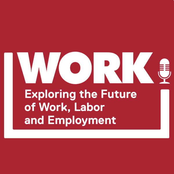 WORK! Exploring the future of work, labor and employment.  Podcast Artwork Image