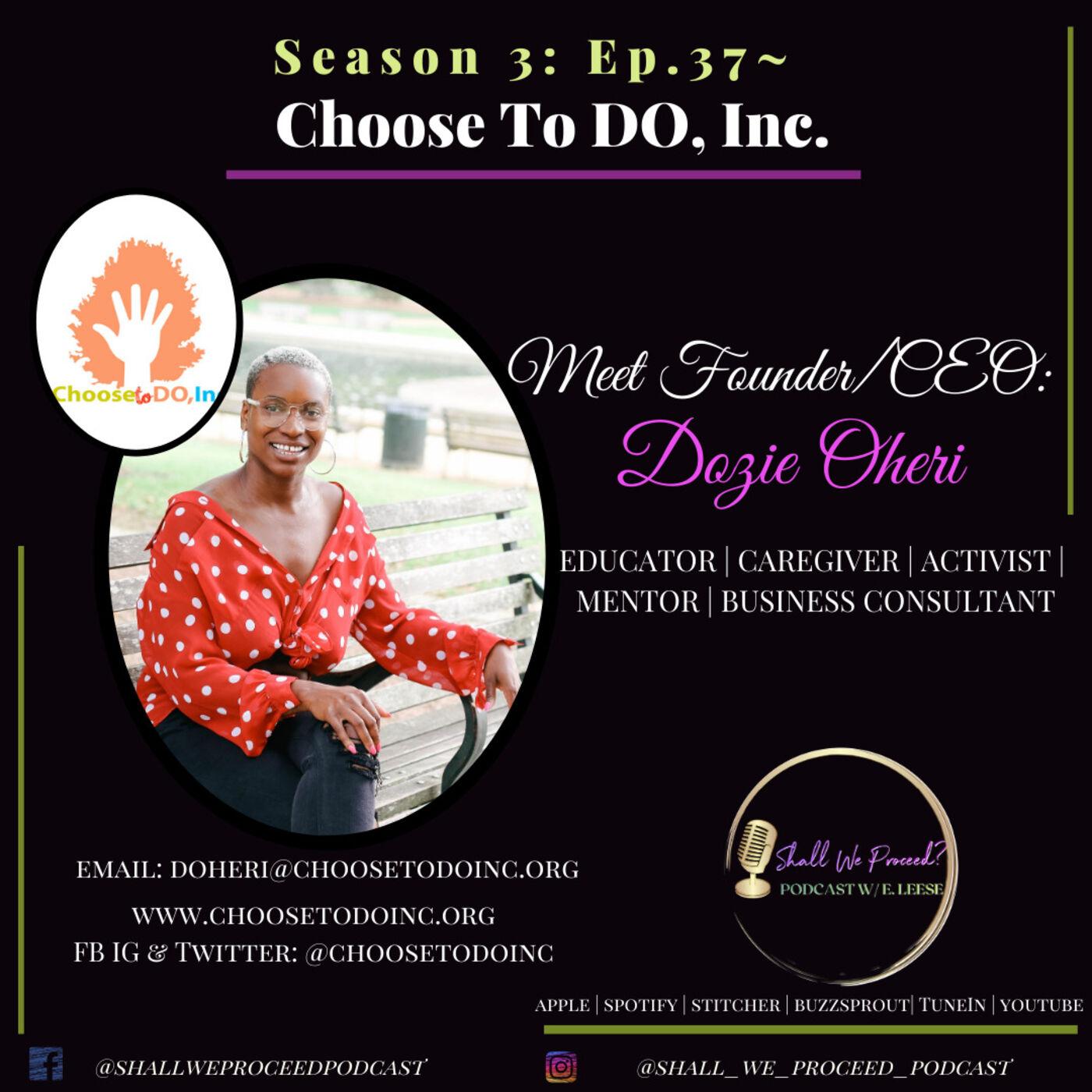 S3 Ep. 37 ~ Choose To DO, INC. w/ Founder & CEO Dozie Oheri