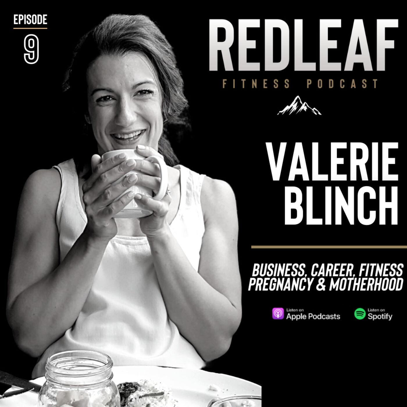 Ep.9   Valerie Blinch - Business, Career, Nutrition, Fitness, Pregnancy & Motherhood