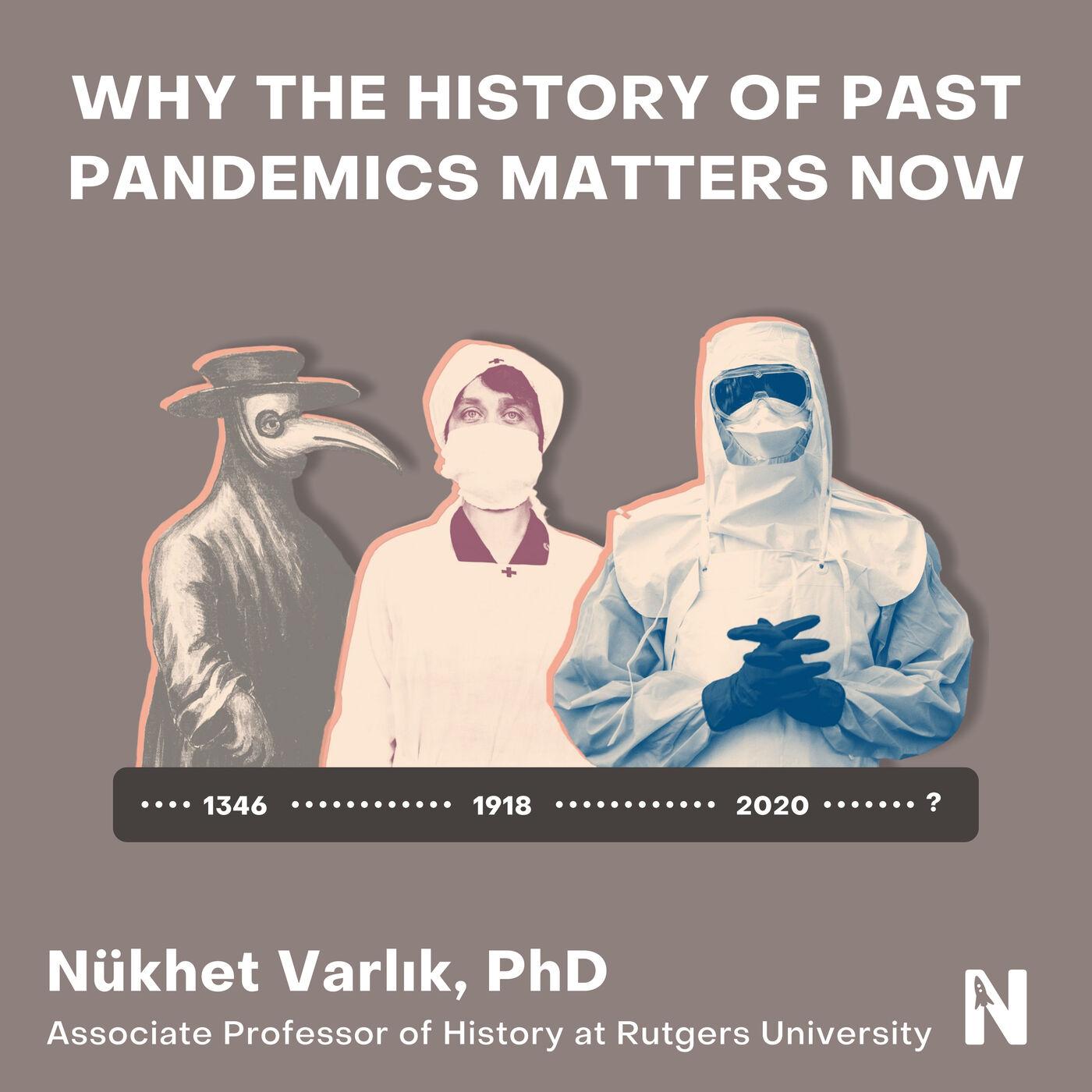 Why the History of Past Pandemics Matters Now   Nükhet Varlık