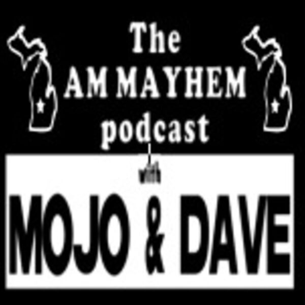 The AM Mayhem Podcast with Mojo and Dave Podcast Artwork Image