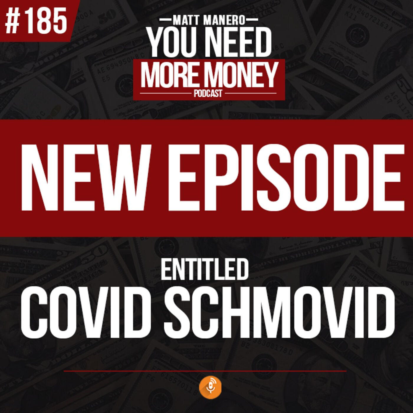 Episode #185 COVID SCHMOVID with Matt Manero