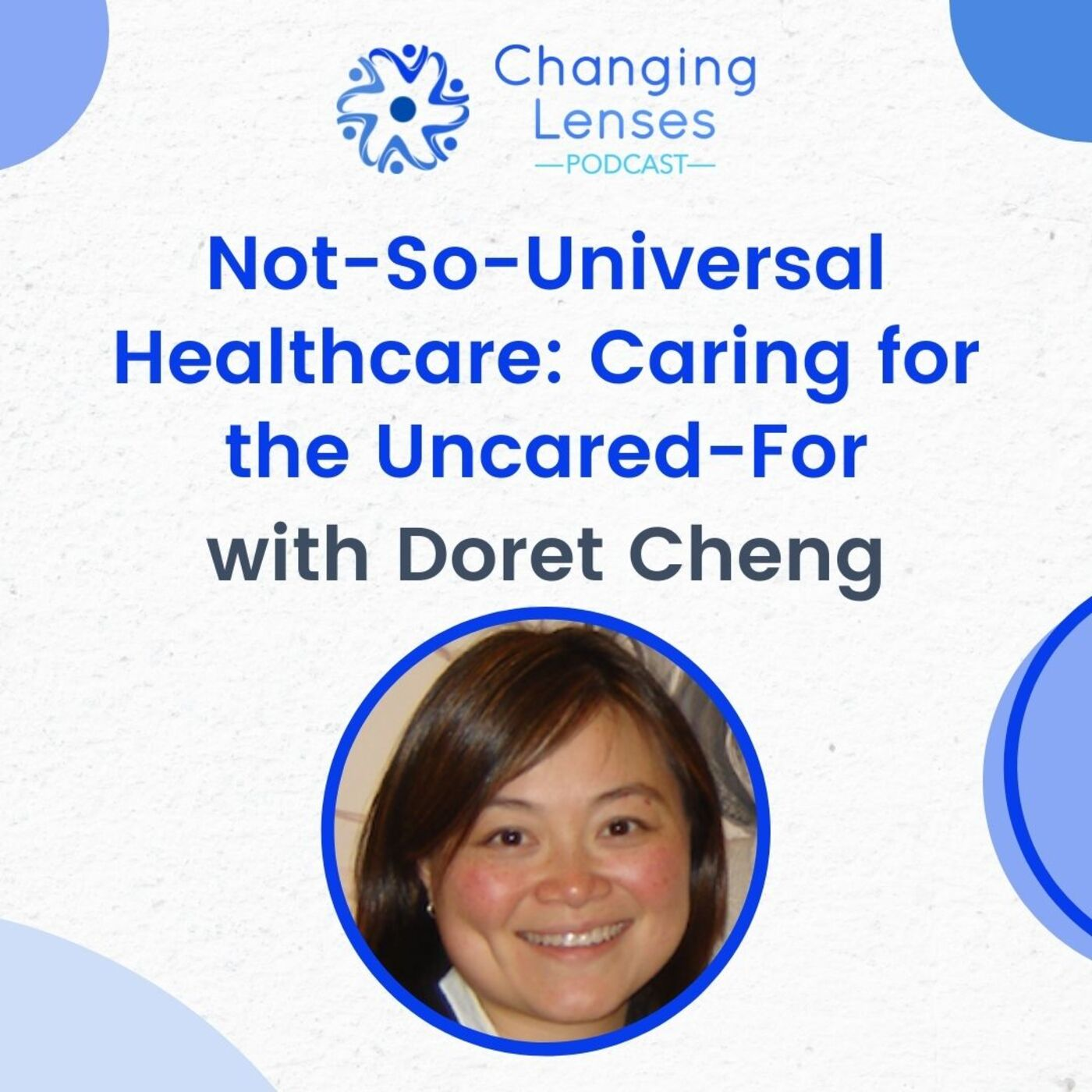 Ep05: Not-So-Universal Healthcare: Caring for the Uncared-For, with Doret Cheng