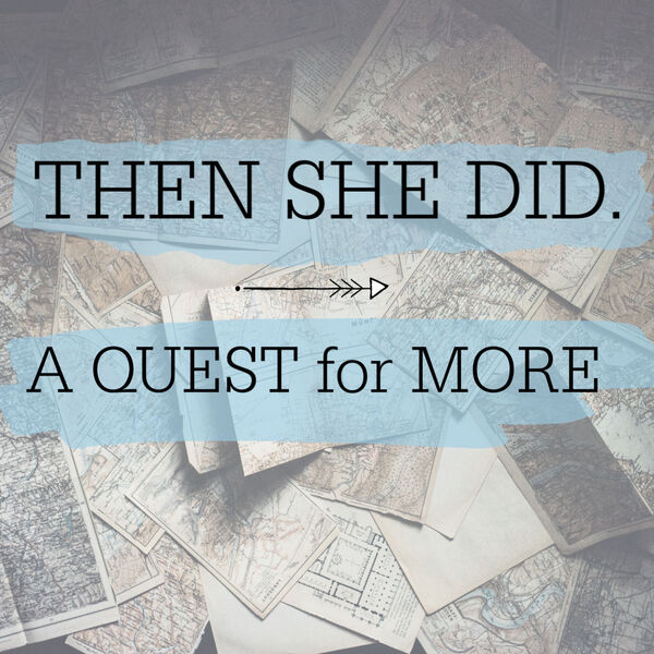 Then She Did: A Quest for More  Podcast Artwork Image