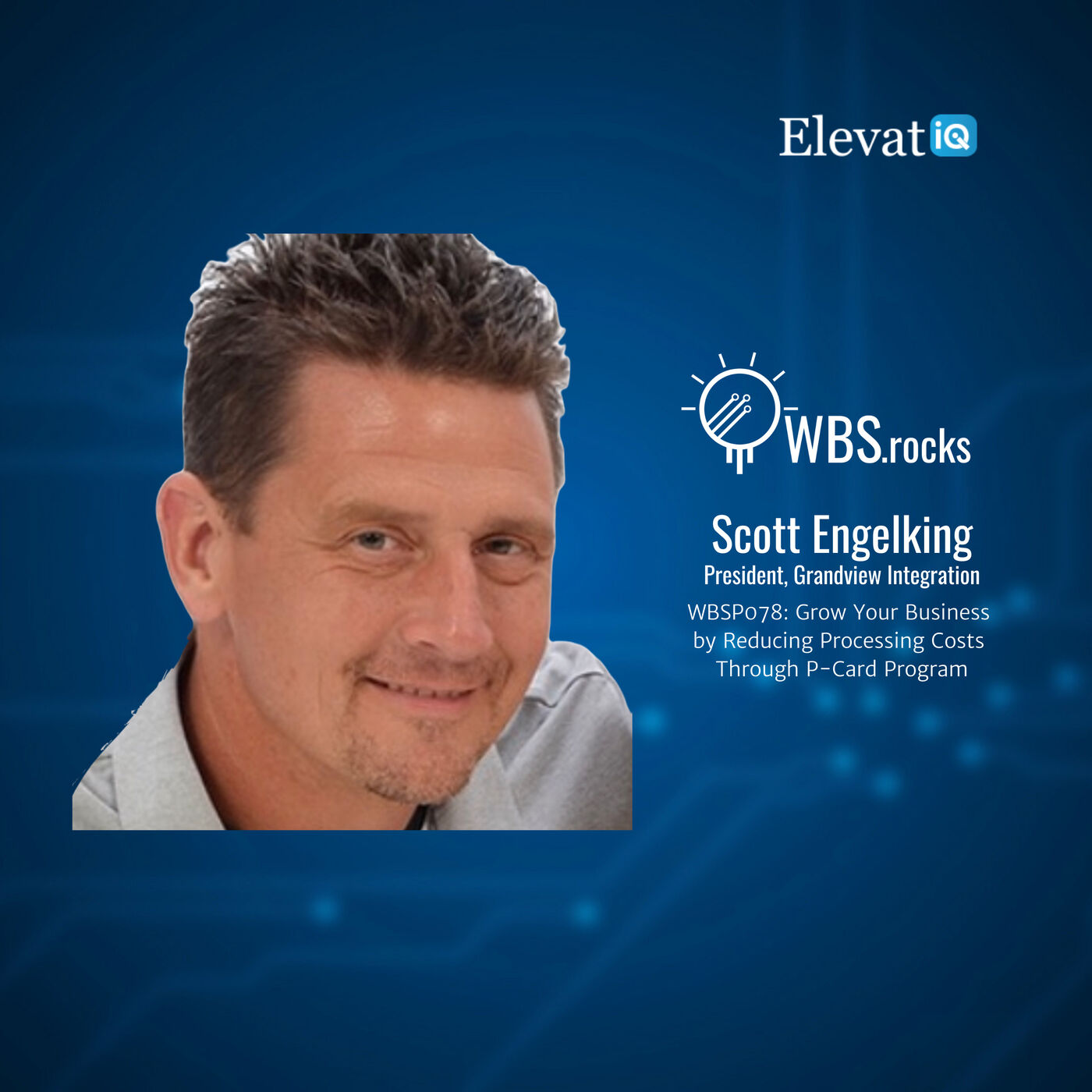 WBSP078: Grow Your Business by Reducing Processing Costs Through P-Card Program w/ Scott Engelking