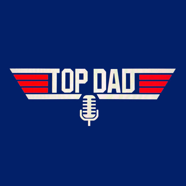 Top Dad  Podcast Artwork Image