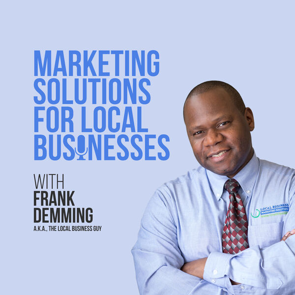 Marketing Solutions for Local Businesses Podcast Artwork Image