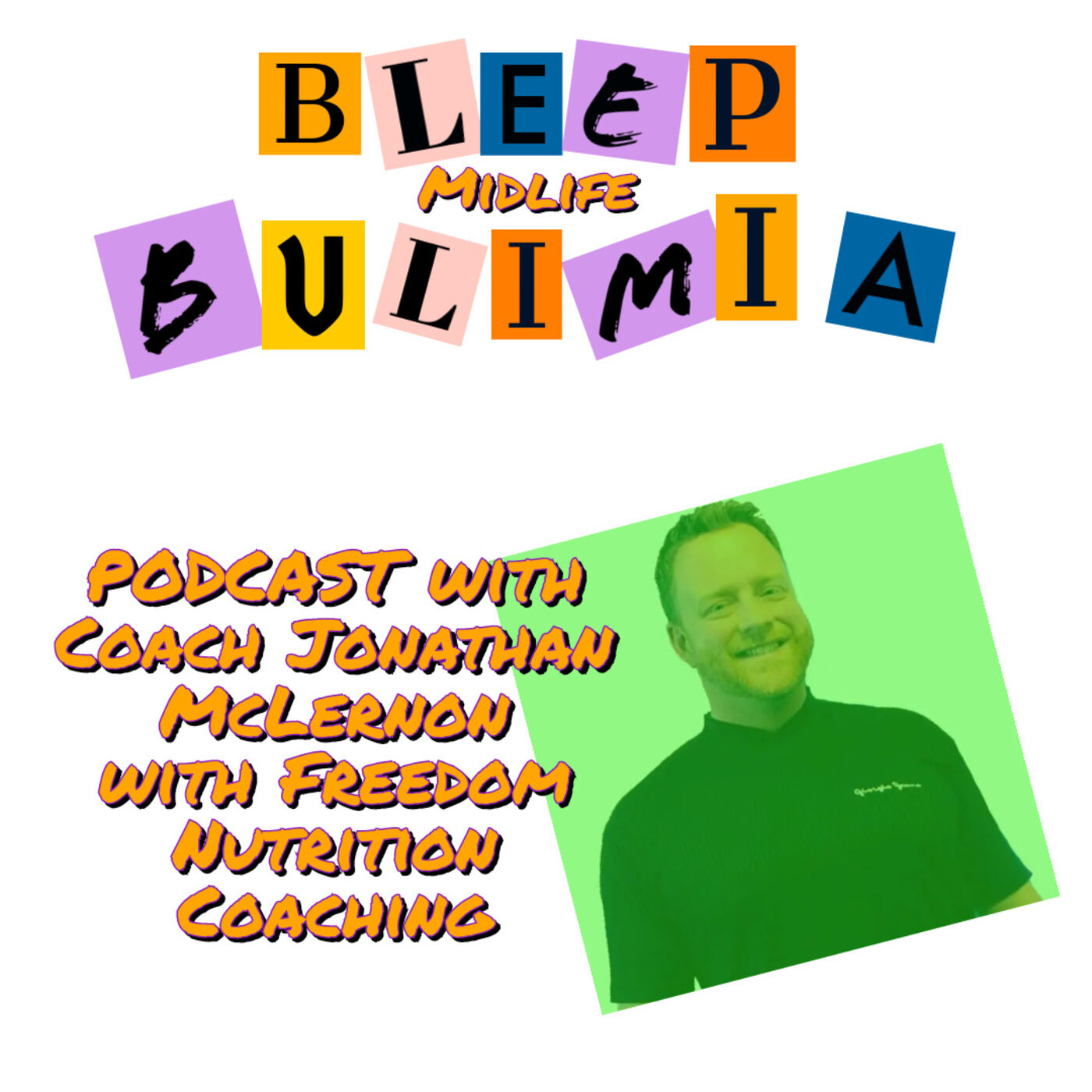 Bleep Bulimia Episode 48 with Coach Jonathan McLernon with Freedom Nutrition Coaching on Building A Healthy Relationship With Yourself and Food