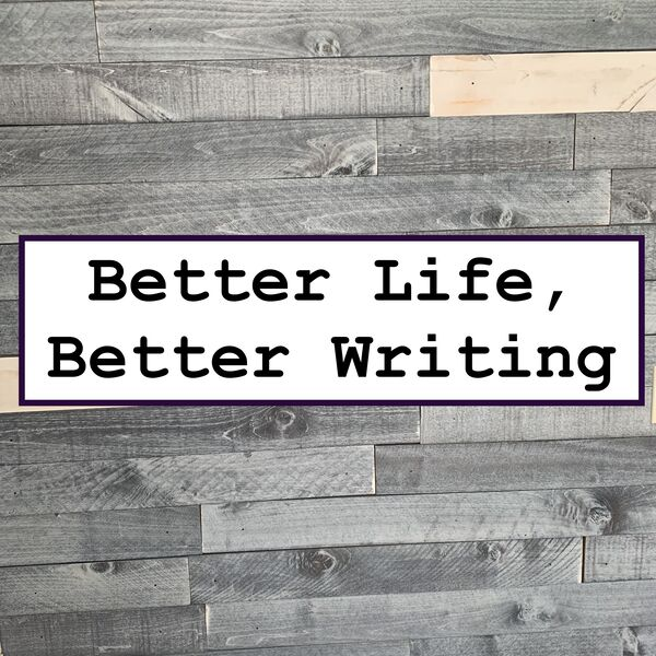 Better Life, Better Writing Podcast Artwork Image