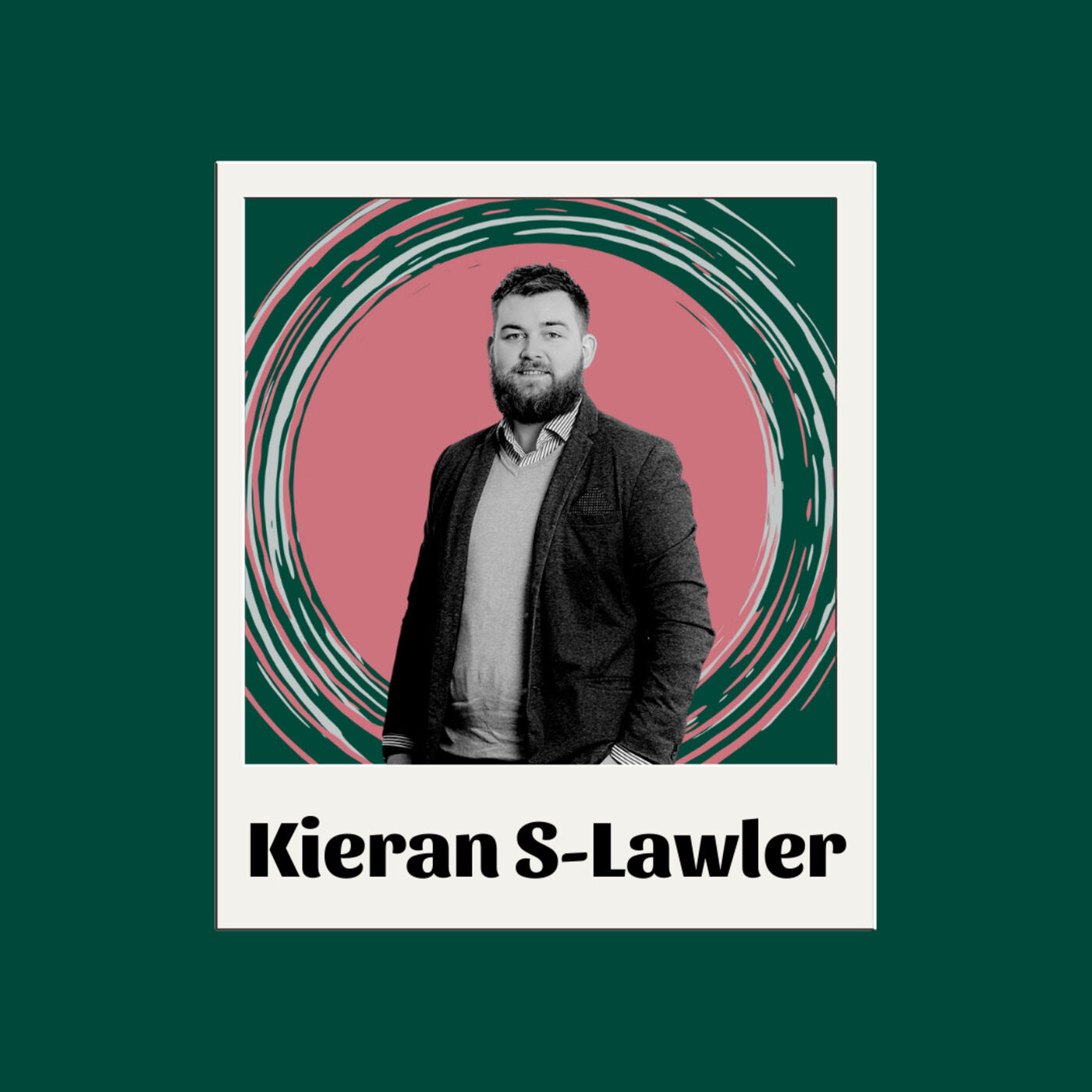EP10 Kieran S-Lawler - Building a career, moving around and good quality relationships