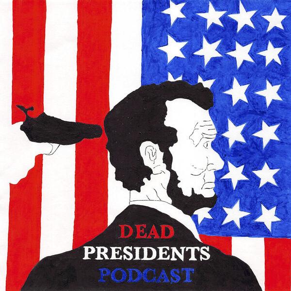 Dead Presidents Podcast Podcast Artwork Image
