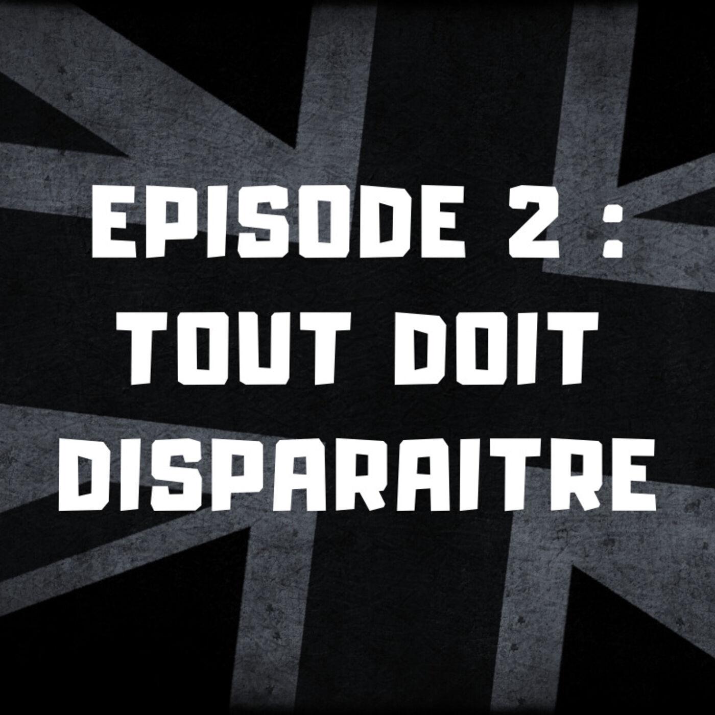Episode 2 - Tout doit disparaitre