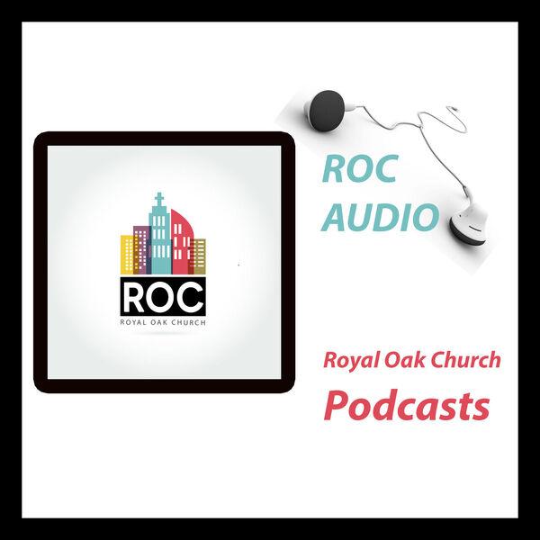 ROC Talks: Royal Oak Church Messages Podcast Artwork Image