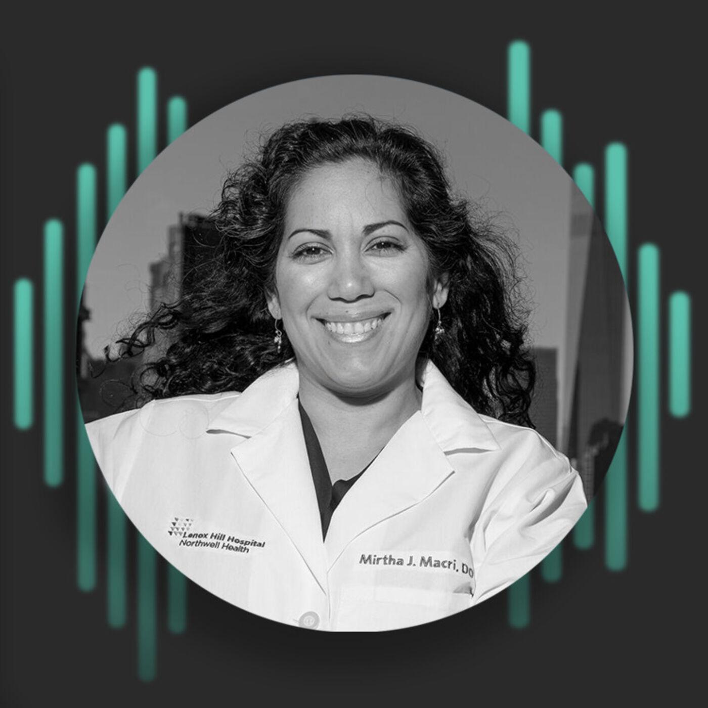 Episode 10: Mirtha Macri D.O. Emergency Medicine Physician