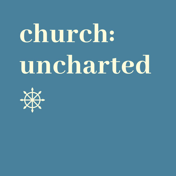 Church: Uncharted Podcast Artwork Image