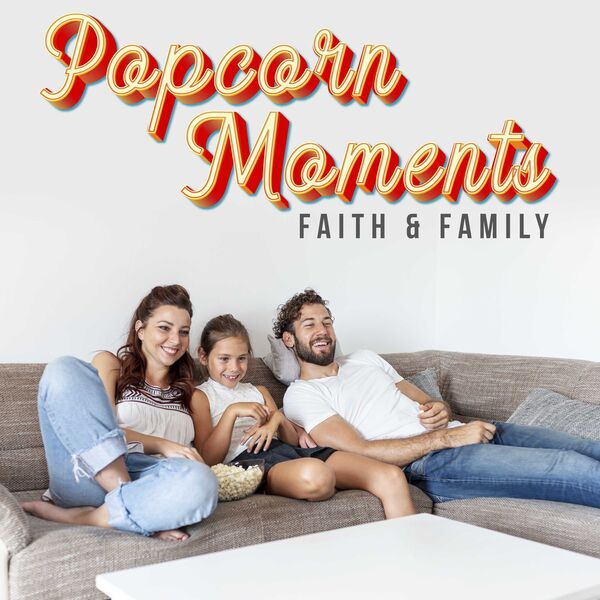 Popcorn Moments: Faith and Family Podcast Artwork Image